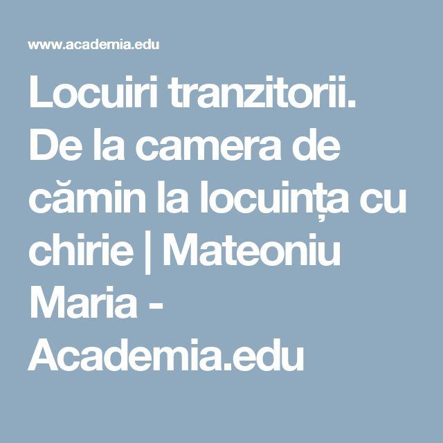 Locuiri tranzitorii. De la camera de cămin la locuința cu chirie | Mateoniu Maria - Academia.edu