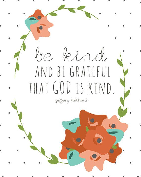 Jeffrey R Holland quote Be Kind and Be Grateful by JustIzzyDesign