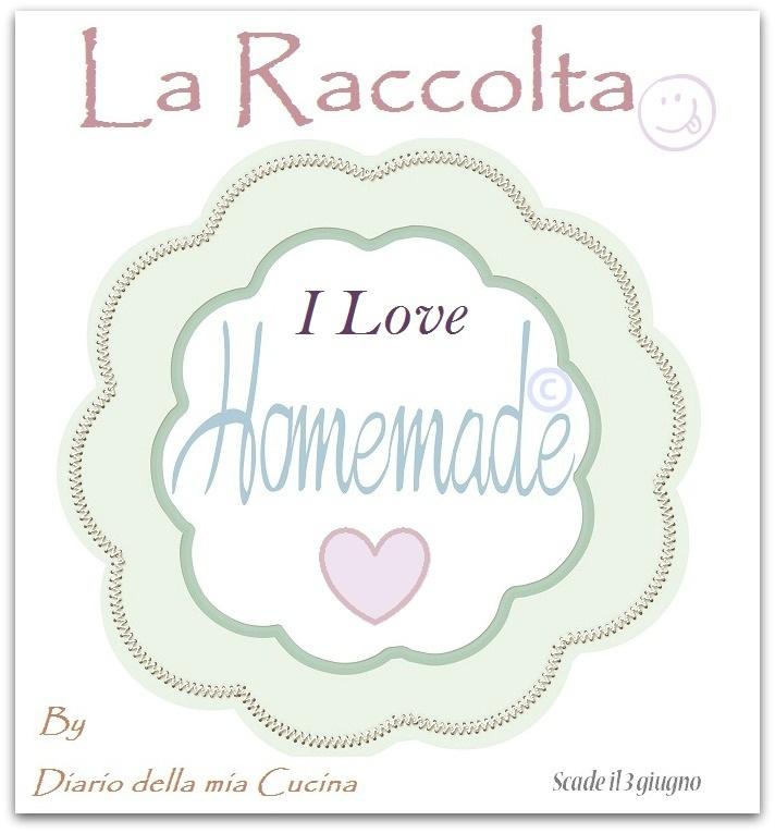 Diario della Mia Cucina: I LOVE HOME MADE!!! La raccolta!