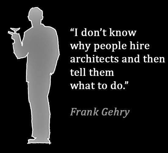 Architect Frank Gehry quote...agreed but can we delete 'architects' and insert 'designers'