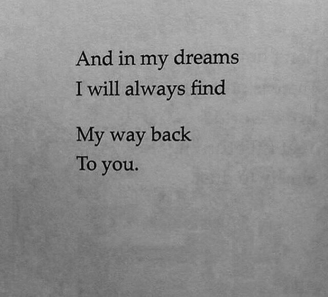 And In My Dreams ... I Will Always Find My Way Back To You
