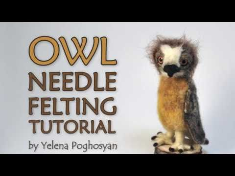 Needle felting tutorial - needle felting an owl