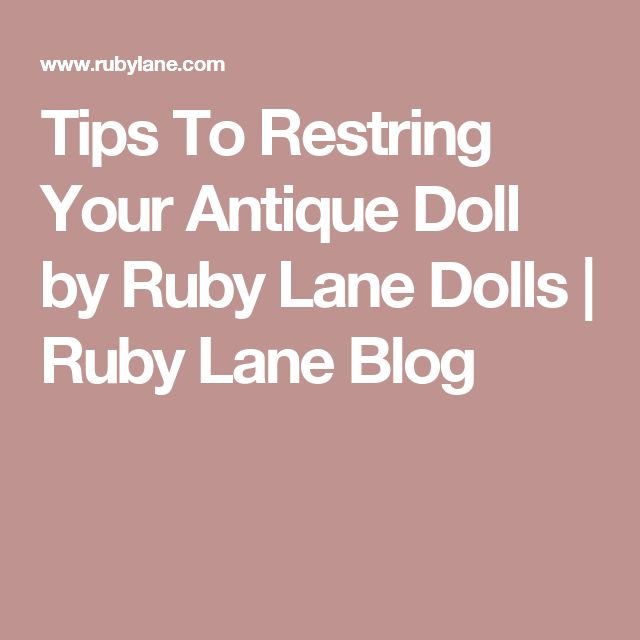 Tips To Restring Your Antique Doll by Ruby Lane Dolls | Ruby Lane Blog