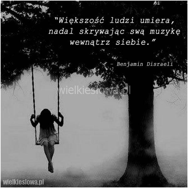 Większość ludzi umiera, nadal skrywając swą muzykę... #Disraeli-Benjamin,  #Człowiek, #Muzyka, #Samotność