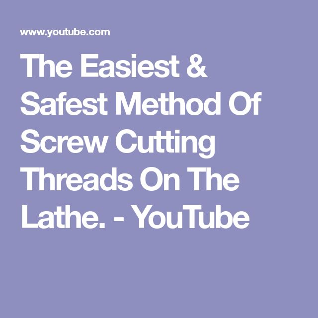 The Easiest & Safest Method Of Screw Cutting Threads On The Lathe. - YouTube