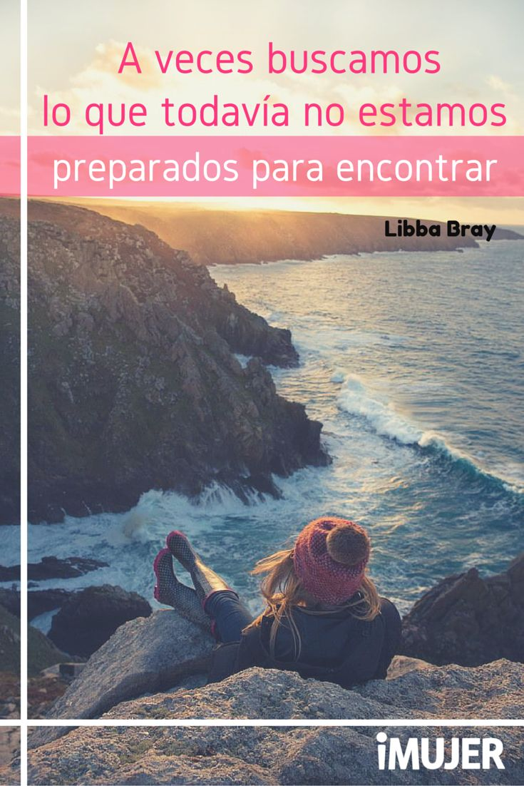 A veces buscamos lo que todavía no estamos preparados para encontrar. #LibbaBray