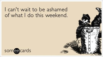 I can't wait to be ashamed of what I do this weekend.Bachelorette, Cant Wait, College Life, Birthdays, The Weekend, So True, Ashamed, Funny Weekend, Bahahaha