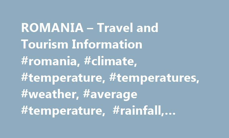 ROMANIA – Travel and Tourism Information #romania, #climate, #temperature, #temperatures, #weather, #average #temperature, #rainfall, #seasons http://india.nef2.com/romania-travel-and-tourism-information-romania-climate-temperature-temperatures-weather-average-temperature-rainfall-seasons/  # Climate Romania has a temperate climate. similar to the northeastern United States, with four distinct seasons. Spring is pleasant with cool mornings and nights and warm days. Summer is quite warm, with…
