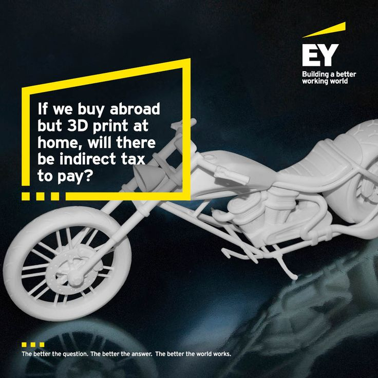 If we buy abroad but 3D print at home, will there be indirect tax to pay? Is your business prepared? #BetterQuestions