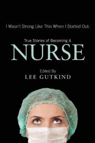 I think this is the next book I would like to read, once I can get a break from reading textbooks!! I Wasn't Strong Like This When I Started Out: True Stories of Becoming a Nurse