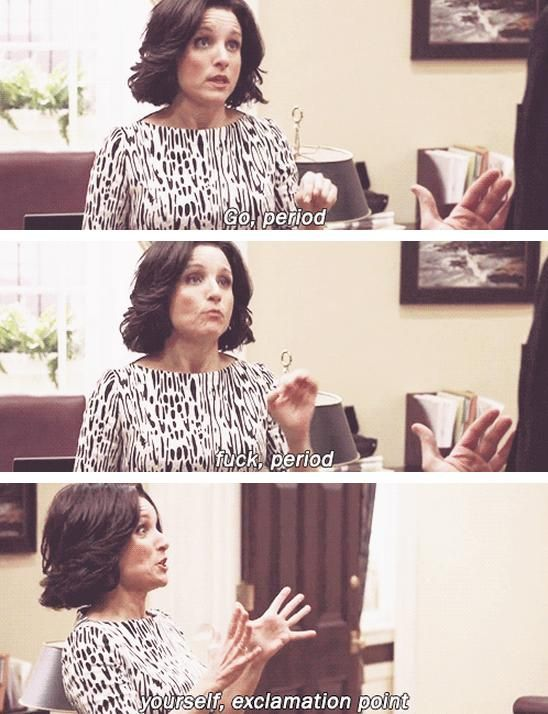 I get so giddy when Julia Louis-Dreyfus says fuck in Veep. I have no idea why...
