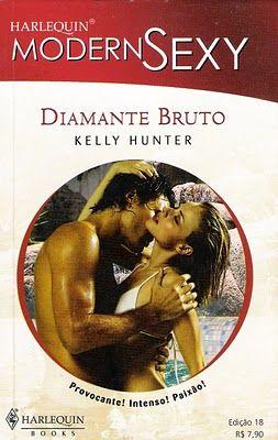 Meus Romances Blog: Diamante Bruto - Kelly Hunter - Harlequin Modern S...
