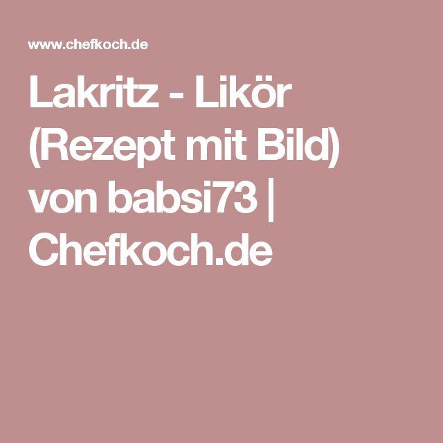 Lakritz - Likör (Rezept mit Bild) von babsi73 | Chefkoch.de