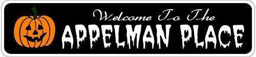 APPELMAN PLACE Lastname Halloween Sign - Welcome to Scary Decor, Autumn, Aluminum - 4 x 18 Inches by The Lizton Sign Shop. $12.99. Great Gift Idea. Predrillied for Hanging. Rounded Corners. Aluminum Brand New Sign. 4 x 18 Inches. APPELMAN PLACE Lastname Halloween Sign - Welcome to Scary Decor, Autumn, Aluminum 4 x 18 Inches - Aluminum personalized brand new sign for your Autumn and Halloween Decor. Made of aluminum and high quality lettering and graphics. Made to last for years ...