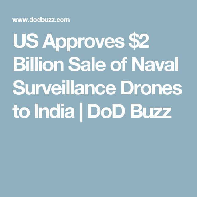 US Approves $2 Billion Sale of Naval Surveillance Drones to India | DoD Buzz