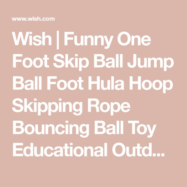 Wish | Funny One Foot Skip Ball Jump Ball Foot Hula Hoop Skipping Rope Bouncing Ball Toy Educational Outdoor Toys Children Exercise Gift