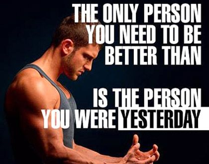 Stop looking on your left or right side to try to be better than that person. Just stand in front of a mirror and that is the person you have to be better and your only competition