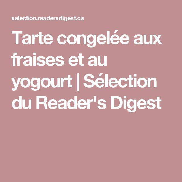 Tarte congelée aux fraises et au yogourt | Sélection du Reader's Digest