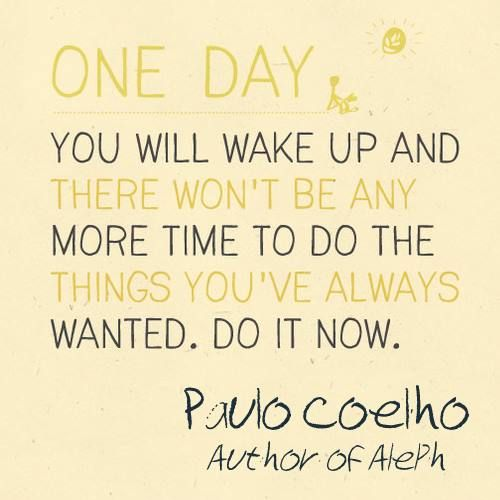 """One day you will wake up and there won't be any more time to do the things you've always wanted. Do it now!"" #PauloCoelho #Inspirational #Quotes @Candidman"