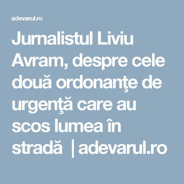 Jurnalistul Liviu Avram, despre cele două ordonanţe de urgenţă care au scos lumea în stradă | adevarul.ro