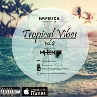 Tropical Vibes Vol. 02 by DJ WHEN-D on SoundCloud