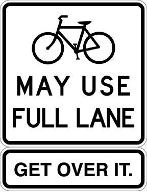 Bikes May Use Full Lane: Get Over It!   |  Compliments of Keri Caffrey, founder of Cycling Savvy.  |