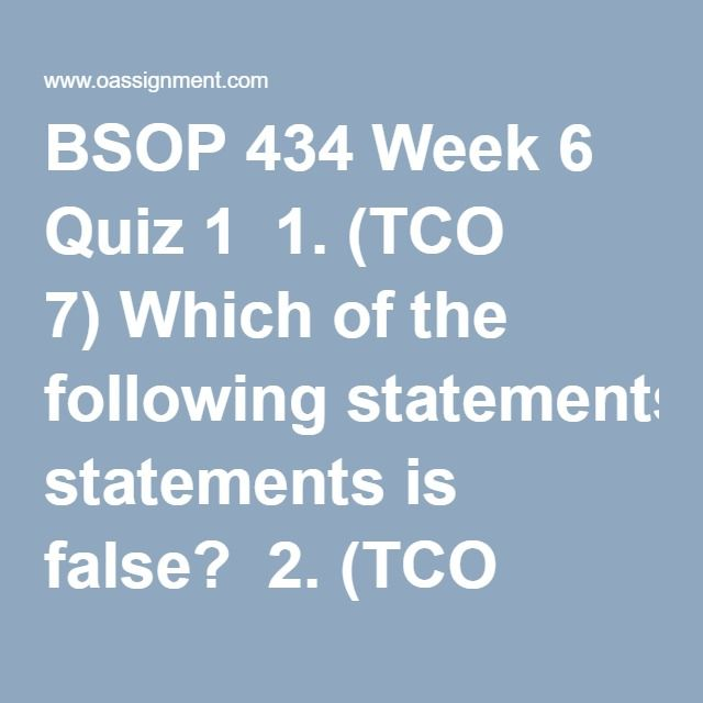 BSOP 434 Week 6 Quiz 1  1. (TCO 7)Which of the following statements is false?  2. (TCO 7)What is the final step in the supplier selection and evaluation process?  3. (TCO 7)____ refers to the raw materials, component parts, and supplies bought from outside organizations to support a company's operations.  4. (TCO 7)What is the final step in the supplier selection and evaluation process?  5. (TCO 8)Which of the following is a political restriction on international trade?  6. (TCO…