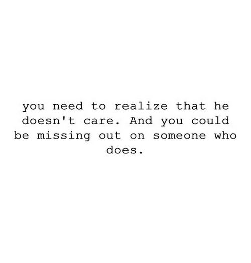 he doesn't want you  Quotes | You need to realize that he doesn't care. | Saying Pictures