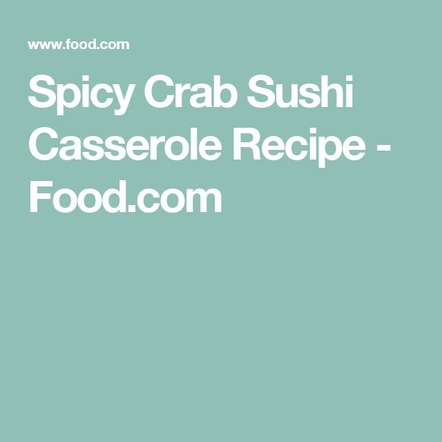 Spicy Crab Sushi Casserole Recipe - Food.com