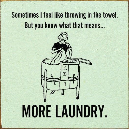 Sometimes I feel like throwing in the towel. But you know what that means... MORE LAUNDRY. #funny {pacifickid.net/}
