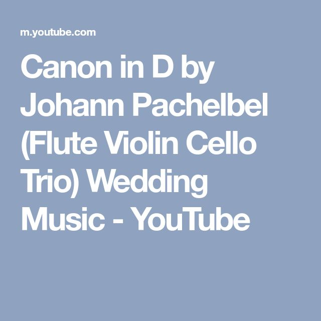 Canon in D by Johann Pachelbel (Flute Violin Cello Trio) Wedding Music - YouTube
