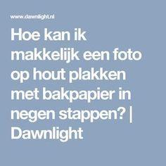 Hoe kan ik makkelijk een foto op hout plakken met bakpapier in negen stappen? | Dawnlight