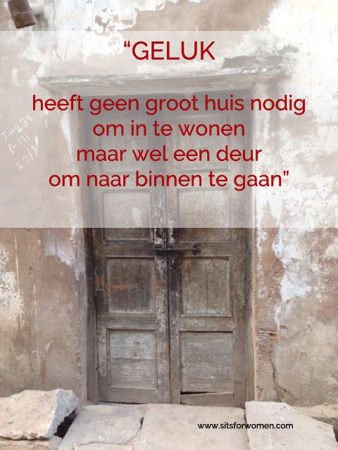 Geluk heeft geen groot huis nodig om in te wonen, maar wel een deur om naar binnen te gaan.