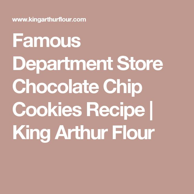 Famous Department Store Chocolate Chip Cookies Recipe | King Arthur Flour