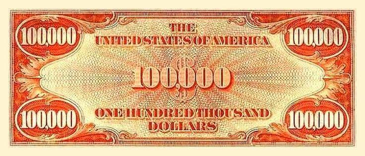 u.s. one hundred thousand dollar bill | http://www.hickokfamilygenealogy.com/100000BACK.jpg
