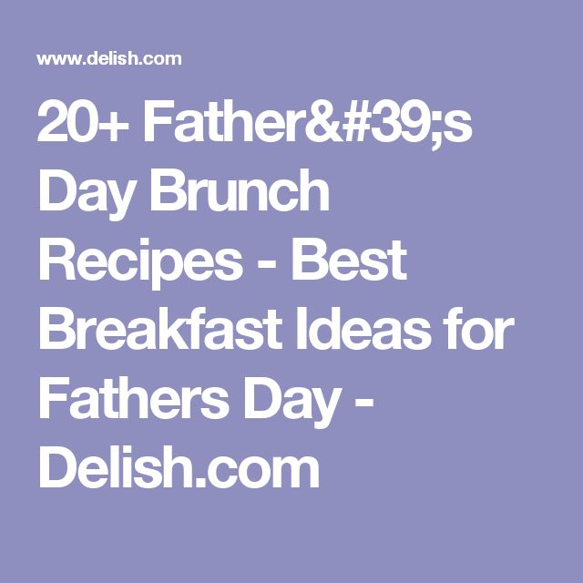 20+ Father's Day Brunch Recipes - Best Breakfast Ideas for Fathers Day - Delish.com