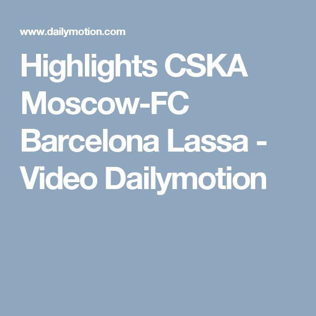 Highlights CSKA Moscow-FC Barcelona Lassa - Video Dailymotion