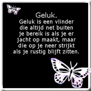Geluk is een vlinder die altijd net buiten je bereik is als je er jacht op maakt, maar die op je neer strijkt als je rustig blijft zitten