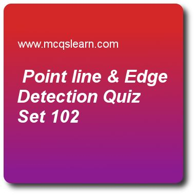 Point Line & Edge Detection Quizzes:  digital image processing Quiz 102 Questions and Answers - Practice image processing quizzes based questions and answers to study point line & edge detection quiz with answers. Practice MCQs to test learning on point line and edge detection, imaging in visible and infrared band, fundamentals of image compression, edge models in image segmentation, basic intensity transformations functions quizzes. Online point line & edge detection worksheets has study..