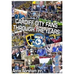 Cardiff City Fans Through The Years: Amazon.co.uk: Annis Abraham Jnr: Books
