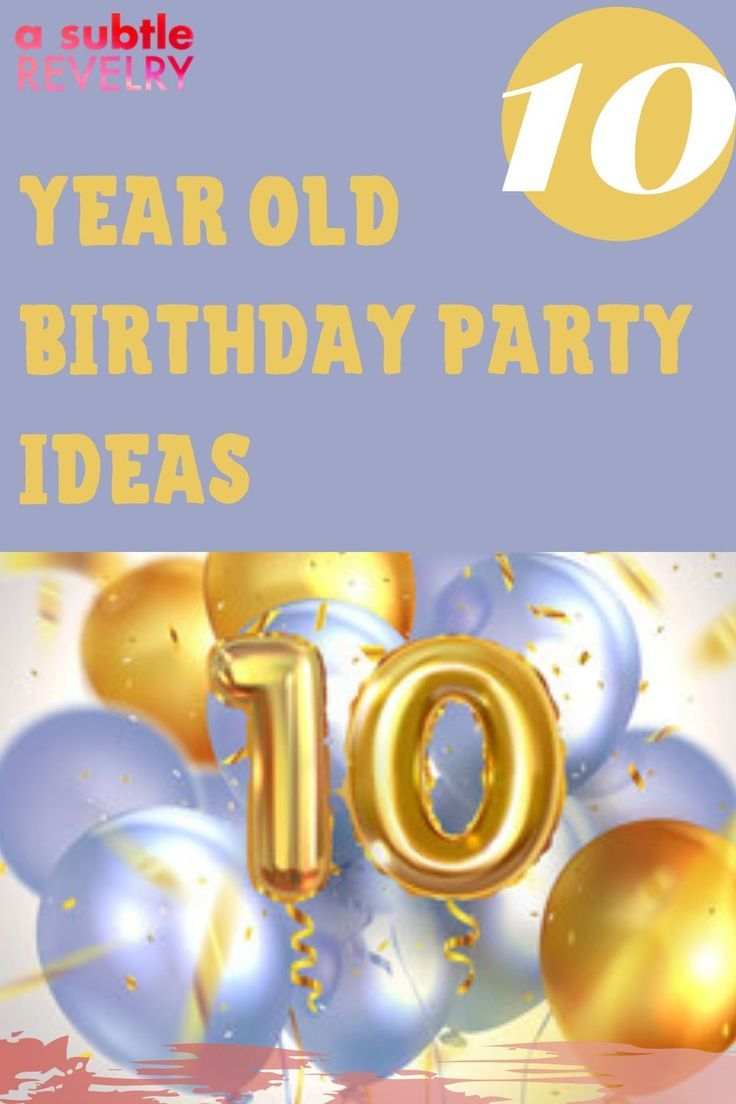 10 Year Old Birthday Party Ideas For Your Kids In 2020 Girls Birthday Party Themes Girls Birthday Party Decorations Boy Birthday Party Themes