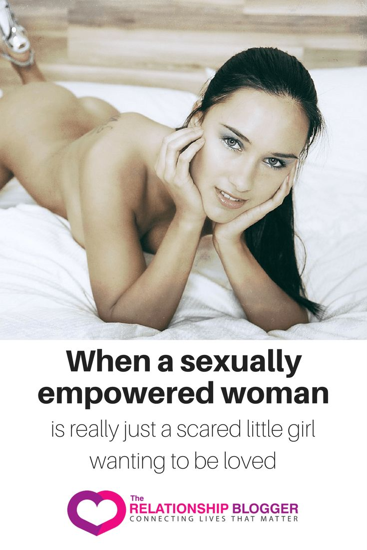 When a sexually empowered woman is really just a scared little girl wanting to be loved