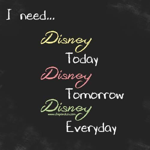 I always need Disney!