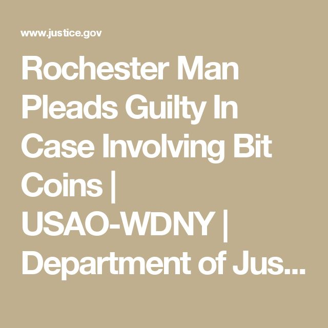 Rochester Man Pleads Guilty In Case Involving Bit Coins   USAO-WDNY   Department of Justice