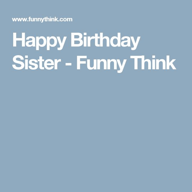 Funny Happy Birthday Facebook Quotes: 17 Best Ideas About Happy Birthday Sister Funny On