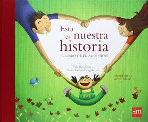 Esta es nuestra historia pretende ayudar a los niños a comprender el proceso de su adopción y a hablar de sus raíces.