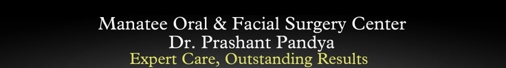 Manatee Oral and Facial Surgery Center  Dr. Pandya  Dental Implants, TMJ, Trauma