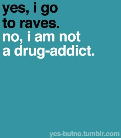 people hear rave and they think drugs. i hear rave and think: family reunion