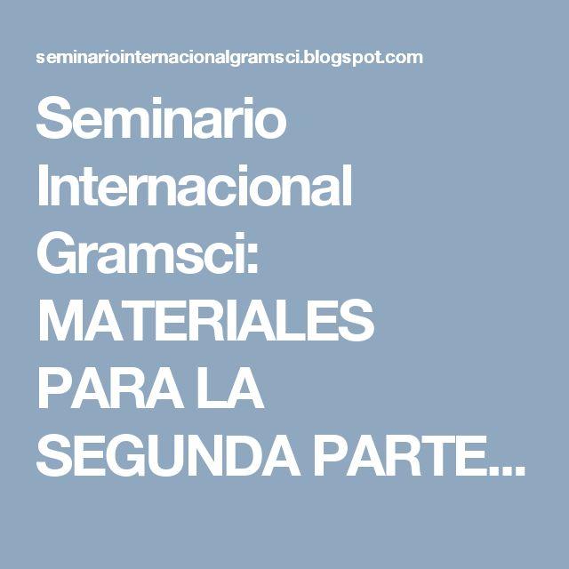 Seminario Internacional Gramsci: MATERIALES PARA LA SEGUNDA PARTE DEL XI SEMINARIO ...