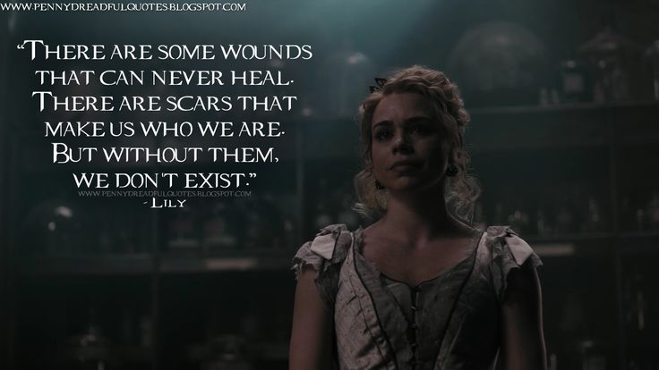 #Lily: There are some wounds that can never heal. There are scars that make us who we are. But without them, we don't exist.  http://pennydreadfulquotes.blogspot.rs/2016/06/there-are-some-wounds-that-can-never.html #PennyDreadful